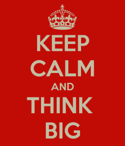 keep-calm-and-think-big-4