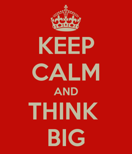 keep-calm-and-think-big-4